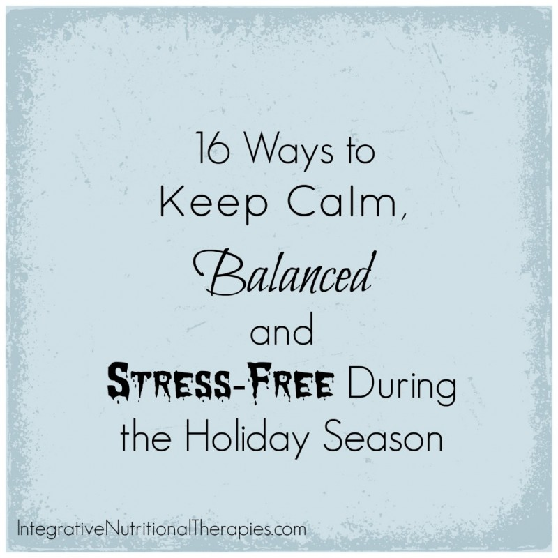 16 Ways to Keep Calm, Balanced and Stress-Free During the Holiday Season