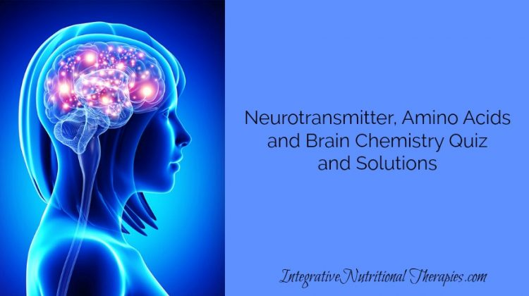 Neurotransmitter, Amino Acids and Brain Chemistry Quiz and Solutions